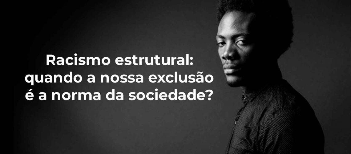Racismo-estrutural-quando-a-nossa-exclusão-é-a-norma-da-sociedade2