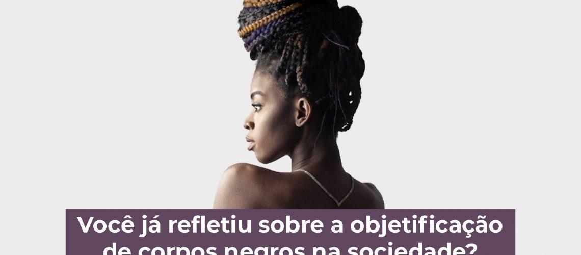 Você-já-refletiu-sobre-a-objetificação-de-corpos-negros-na-sociedade
